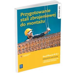Przygotowanie Stali Zbrojeniowej do Montażu. Kwalifikacja B.16.1. Podręcznik do Nauki Zawodu Technik Budownictwa