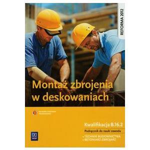 Montaż Zbrojenia w Deskowaniach. Kwalifikacja B.16.2. Podręcznik do Nauki Zawodu Technik Budownictwa