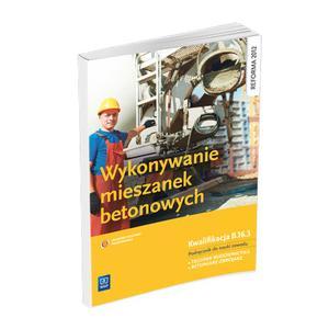 Wykonywanie Mieszanek Betonowych. Kwalifikacja B.16.3. Podręcznik do Nauki Zawodu Technik Budownictwa