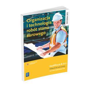 Organizacja i Technologia Robót Stanu Surowego. Kwalifikacja B.33.2. Podręcznik do Nauki Zawodu Technik Budownictwa