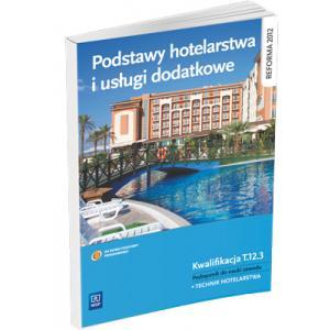 Podstawy Hotelarstwa i Usługi Dodatkowe. Kwalifikacja T.12.3. Podręcznik do Nauki Zawodu Technik Hotelarstwa