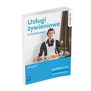Usługi Żywieniowe w Hotelarstwie. Kwalifikacja T.12.2. Podręcznik do Nauki Zawodu Technik Hotelarstwa