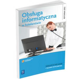 Obsługa Informatyczna w Hotelarstwie + CD. Podręcznik do Zawodu Technik Hotelarstwa