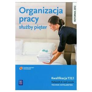 Organizacja Pracy Służby Pięter. Kwalifikacja T.12.1. Podręcznik do Nauki Zawodu Technik Hotelarstwa