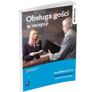 Obsługa Gości w Recepcji. Kwalifikacja T.11.2. Podręcznik do Nauki Zawodu Technik Hotelarstwa