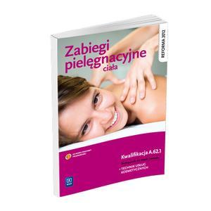 Zabiegi Pielęgnacyjne Ciała. Kwalifikacja A.62.1. Podręcznik do Nauki Zawodu Technik Usług Kosmetycznych