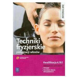 Techniki Fryzjerskie Pielęgnacji Włosów Kwalifikacja A.19.1. Podręcznik do Nauki Zawodu Technik Usług Fryzjerskich