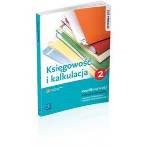 Księgowość i Kalkulacja Część 2. Kwalifikacja A.36.1. Podręcznik do Zawodu Technik Ekonomista