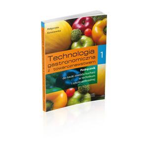 Technologia Gastronomiczna z Towaroznawstwem. Część 1. Podręcznik Do Nauki Zawodu Kucharz W Technikum i Szkole Policealnej