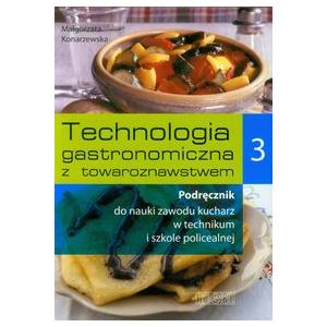 Technologia Gastronomiczna z Towaroznawstwem Część 3. Podręcznik do Nauki Zawodu Kucharz w Technikum i Szkole Policealnej