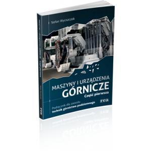 Maszyny i Urządzenia Górnicze. Część 1. Podręcznik