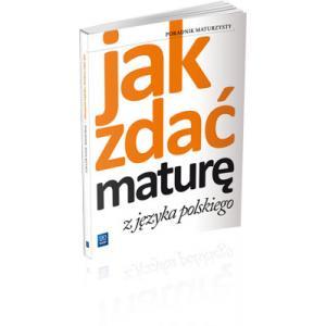Jak Zdać Maturę z Języka Polskiego. Poradnik Maturzysty