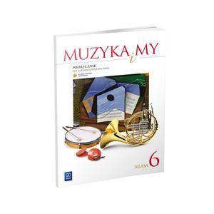 Muzyka i My. Podręcznik. Klasa 6. Szkoła Podstawowa