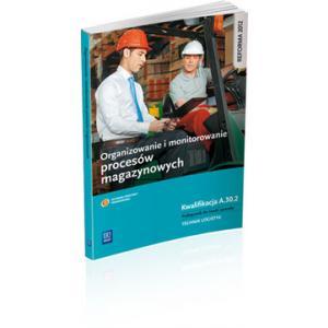 Organizowanie i Monitorowanie Procesów Magazynowych Kwalifikacja A.30.2. Podręcznik do Nauki Zawodu Technik Logistyk