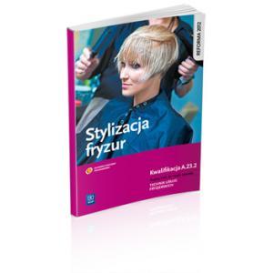 Stylizacja Fryzur Kwalifikacja A.23.2. Podręcznik do Nauki Zawodu Technik Usług Fryzjerskich