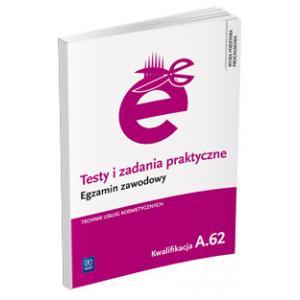 Egzamin Zawodowy. Technik Usług Kosmetycznych. A.62. Testy i Zadania Praktyczne