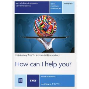 How Can I Help You? 6. Kwalifikacja T.11 i T.12. Język Angielski Zawodowy dla Zawodu Technik Hotelarstwa. Podręcznik