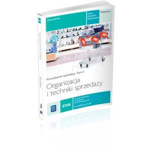 Organizacja i Techniki Sprzedaży. Prowadzenie Sprzedaży. Tom II. Kwalifikacja A.18. Podręcznik do Nauki Zawodu Technik Handlowiec