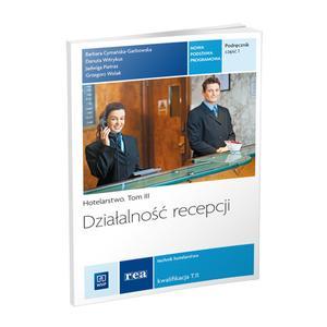 Działalność Recepcji. Hotelarstwo. Tom III. Kwalifikacja T.11. Podręcznik do Nauki Zawodu Technik Hotelarstwa. Część 1