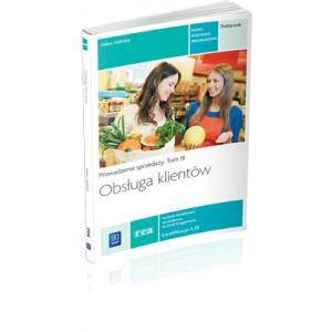 Obsługa Klientów. Podręcznik do Nauki Zawodu Technik Handlowiec/Sprzedawca