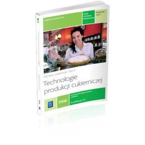 Technologie produkcji cukierniczej. Wyroby cukiernicze Tom II podręcznik cz. 1 wyd. 2014 (S)