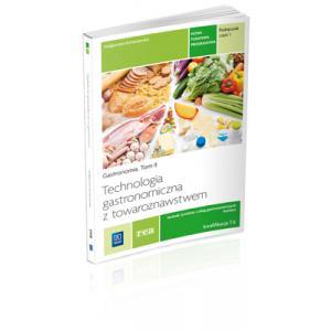 Technologia Gastronomiczna z towaroznawstwem tom 2 cz. 1 Gastronomia 2014 (S)