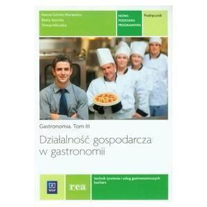 Działalność Gospodarcza w Gastronomii. Tom 3. Podręcznik do Nauki Zawodów Technik Żywienia i Usług Gastronomicznych oraz Kucharz
