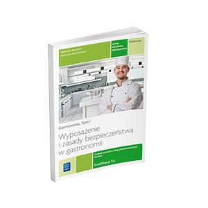 Wyposażenie i Zasady Bezpieczeństwa w Gastronomii. Tom I. Kwalifikacja T.6. Podręcznik do Nauki Zawodu Technik Żywienia i Technik Usług Gastronomicznych