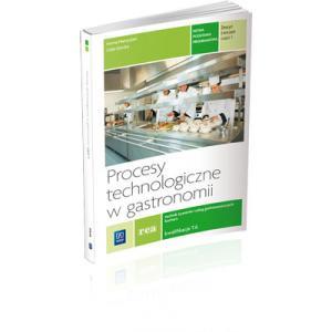 Procesy Technologiczne w Gastronomii. Część 1. Gastronomia. Kwalifikacja T.6. Technik Żywienia i Usług Gastronomicznych. Ćwiczenia