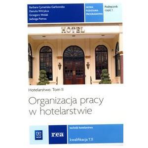 Organizacja Pracy w Hotelarstwie Tom 2 Część 1. Hotelarstwo. Podręcznik do Nauki Zawodu Technik Hotelarstwa