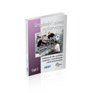Urządzenia i Systemy Mechatroniczne Część 2. Podręcznik do Nauki Zawodu Technik Mechatronik