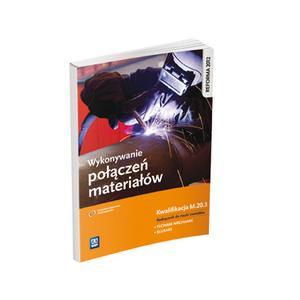 Wykonywanie Połączeń Materiałów. Kwalifikacja M.20.3. Podręcznik do Nauki Zawodów Technik Mechanik i Ślusarz