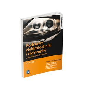 Podstawy Elektrotechniki i Elektroniki Pojazdów Samochodowych. Podręcznik do Nauki Zawodów Technik Pojazdów Samochodowych i Elektromechanik Pojazdów Samochodowych. Szkoła Ponadgimnazjalna
