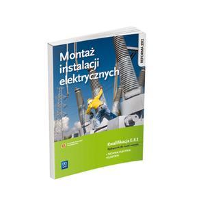 Montaż Instalacji Elektrycznych. Kwalifikacja E.8.1. Podręcznik do Nauki Zawodu Technik Elektryk i Elektryk