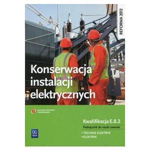 Konserwacja Instalacji Elektrycznych Kwalifikacja E.8.2. Podręcznik do Nauki Zawodu Technik Elektryk i Elektryk