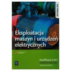 Eksploatacja Maszyn i Urządzeń Elektrycznych Kwalifikacja E.24.1. Podręcznik do Nauki Zawodu Technik Elektryk