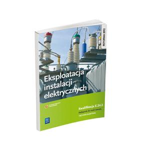 Eksploatacja Instalacji Elektrycznych Kwalifikacja E.24.2. Podręcznik do Nauki Zawodu Technik Elektryk