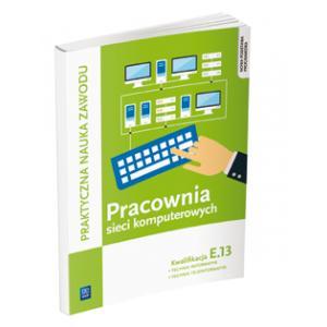 Pracownia Sieci Komputerowych. Kwalifikacja E.13. Podręcznik do Nauki Zawodu Technik Informatyk i Technik Teleinformatyk