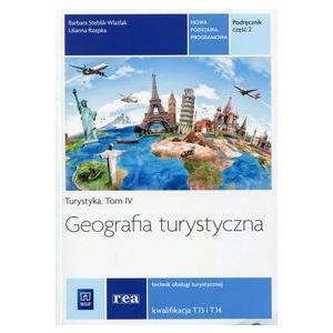 Geografia Turystyczna Część 2. Tom 4. Kwalifikacja T.13 i T.14. Podręcznik do Nauki Zawodu Technik Obsługi Turystycznej