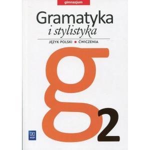 Gramatyka i Stylistyka 2. Ćwiczenia (Do Wersji Wieloletniej). Klasa 2. Gimnazjum