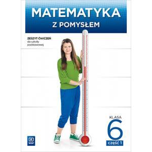 Matematyka z Pomysłem. Ćwiczenia. Klasa 6 Część 1. Szkoła Podstawowa