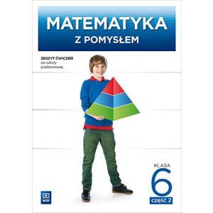Matematyka z Pomysłem. Ćwiczenia. Klasa 6 Część 2. Szkoła Podstawowa