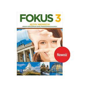 Fokus 3. Język Niemiecki. Ćwiczenia. Szkoła Ponadgimnazjalna. Zakres Podstawowy