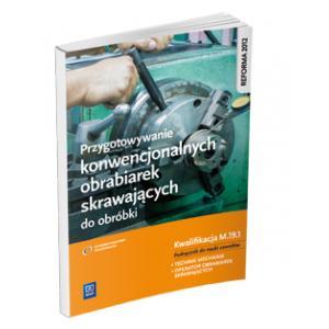 Przygotowywanie konwencjonalnych obrabiarek skrawających do obróbki Kwalifikacja M.19.1 Podr (S)