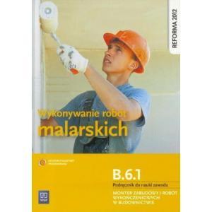 Wykonywanie Robót Malarskich. Kwalifikacja B.6.1. Podręcznik do Nauki Zawodu Monter Zabudowy i Robót Wykończeniowych w Budownictwie