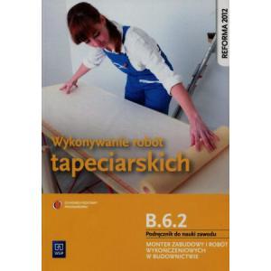 Wykonywanie Robót Tapeciarskich. Kwalifikacja B.6.2. Podręcznik do Nauki Zawodu Monter Zabudowy i Robót Wykończeniowych w Budownictwie