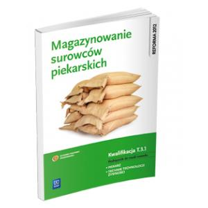 Magazynowanie Surowców Piekarskich. Kwalifikacja T.3.1. Podręcznik do Nauki Zawodu Piekarz / Technik Technologii Żywności