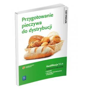 Przygotowanie Pieczywa do Dystrybucji. Kwalifikacja T.3.4. Podręcznik do Nauki Zawodu Piekarz/Technik Technologii Żywności