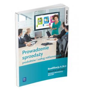 Prowadzenie Sprzedaży Produktów i Usług Reklamowych. Kwalifikacja A.26.2. Podręcznik do Nauki Zawodu Technik Organizacji Reklamy