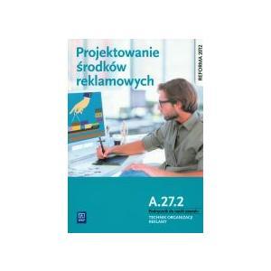 Projektowanie Środków Reklamowych. Kwalifikacja A.27.2. Podręcznik do Nauki Zawodu Technik Organizacji Reklamy